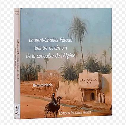 Monument Laurent-Charles Feraud Peintre et temoin de la conquete de l'Algerie(9782903824716)